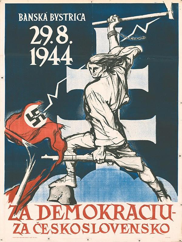 Neznámy autor – Banská Bystrica 29. 8. 1944. Za demokraciu. Za Československo
