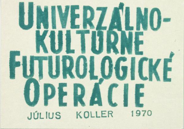 Július Koller – Univerzálno-kultúrne futurologické operácie [U.F.O]