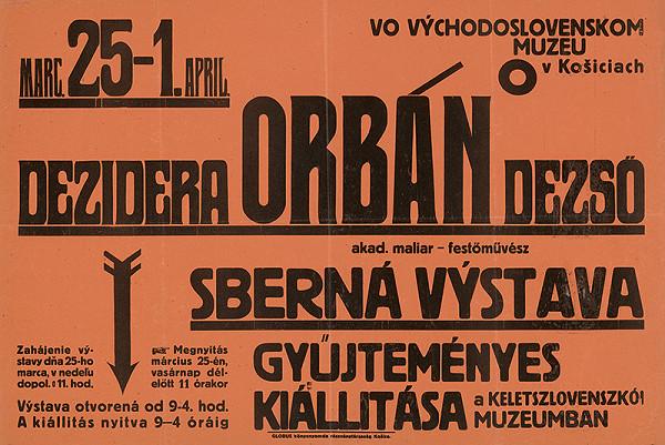 Košický autor - Dezider - Dezső Orbán. Sberná výstava vo Východoslovenskom muzeu v Košiciach. Gyűjteménes kiállitása a keletszlovenszkói muzeumban.